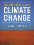 Benoît Mayer - The International Law on Climate Change.