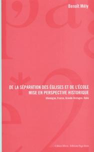 Benoît Mely - De la séparation des églises et de l'école Mise en perspective historique - Allemagne, France, Grande-Bretagne, Italie 1789-1914.