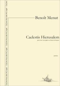 Benoît Menut - Caelestis Hierusalem (pour trois voix égales ou chœur de femmes).