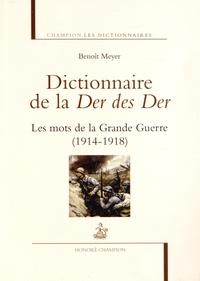Benoît Meyer - Dictionnaire de la Der des Der - Les mots de la Grande Guerre (1914-1918).