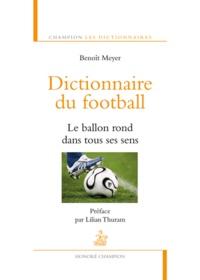Benoît Meyer - Dictionnaire du football - Le ballon rond dans tous ses sens.