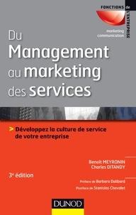 Benoît Meyronin et Charles Ditandy - Du management au marketing des services - Développer la culture de service de votre entreprise.
