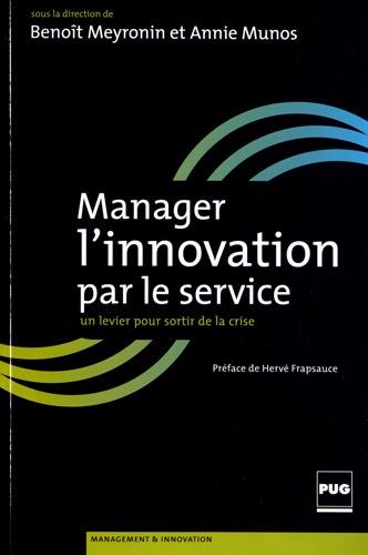 Benoît Meyronin et Annie Munos - Manager l'innovation par le service - Un levier pour sortir de la crise.