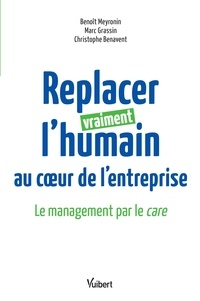 Benoît Meyronin et Marc Grassin - Replacer vraiment l'humain au coeur de l'entreprise - Le management par le care.