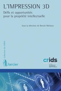 Benoît Michaux - Impression 3D - Défis et opportunités pour la propriété intellectuelle.