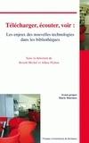 Benoît Michel et Alban Pichon - Télécharger, écouter, voir : les enjeux des nouvelles technologies dans les bibliothèques.