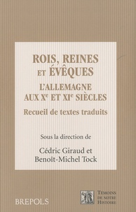 Benoît-Michel Tock et Cédric Giraud - Rois, reines et évêques - L'Allemagne aux Xe et XIe siècles.