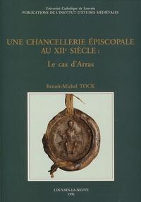 Benoît-Michel Tock - Une chancellerie épiscopale au XIIe siècle - Le cas d'Arras.