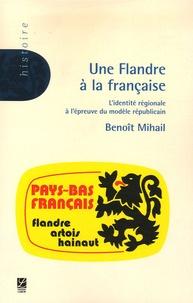 Benoît Mihail - Une Flandre à la française - L'identité régionale à l'épreuve du modèle républicain.