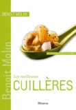 Benoît Molin - Les meilleures Cuillères - 40 Recettes salées et sucrées.
