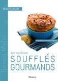 Benoît Molin - Les meilleurs soufflés gourmands - 40 recettes salées et sucrées.