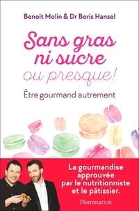 Benoît Molin et Boris Hansel - Sans gras ni sucre ou presque ! - Etre gourmand autrement.