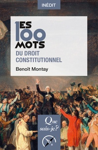 Benoît Montay - Les 100 mots du droit constitutionnel.
