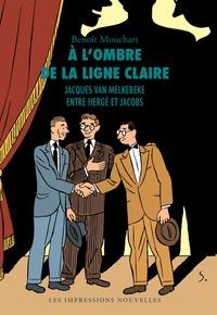 Benoît Mouchart - A l'ombre de la ligne claire - jacques Van Melkebeke, entre Hergé et Jacobs.