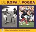 Benoît Nacci - De Kopa à Pogba - 60 ans de football à se raconter en famille.