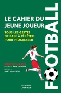 Benoît Nacci - Le cahier du jeune joueur - Tous les gestes de base à répéter pour progresser.