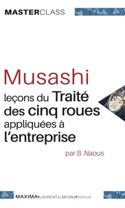 Benoît Naous - Musashi - Leçons du traité des cinq roues appliquées à l'entreprise.