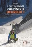 Benoît Nenert - Il faut imaginer l'alpiniste heureux ! - Cahier de courses d'un alpiniste heureux.