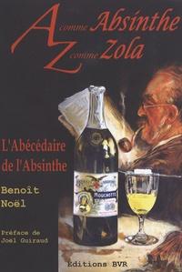 Benoît Noël - A comme Absinthe Z comme Zola L'Abécédaire de l'Absinthe.