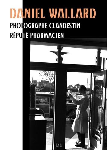 Benoît Noël - Daniel Wallard, Photographe clandestin réputé pharmacien.