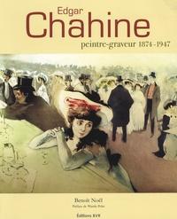 Benoît Noël - Edgar Chahine - Peintre-graveur 1874-1947.