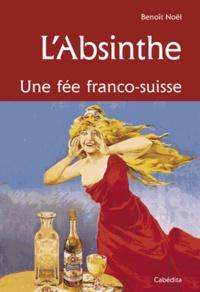 L'absinthe. Une fée franco-suisse - Benoît Noël |