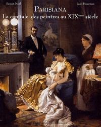 Benoît Noël et Jean Hournon - Parisiana - La capitale des peintres au XIXe siècle.