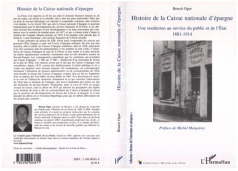 Benoit Oger - Histoire nationale de la Caisse nationale d'épargne : Une institution au service du public et de l'Etat. - 1881-1914.