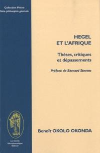 Benoît Okolo Okonda - Hegel et l'Afrique - Thèses, critiques et dépassements.