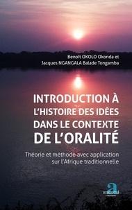 Benoît Okolo Okonda et Jacques Ngangala Balade Tongamba - Introduction à l'histoire des idées dans le contexte de l'oralité - Théorie et méthode avec application sur l'Afrique traditionnelle.