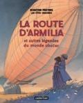 Benoît Peeters et François Schuiten - Les cités obscures  : La route d'Armilia et autres légendes du monde obscur.