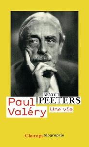 Benoît Peeters - Paul Valéry - Une vie.