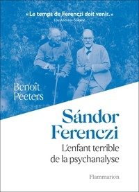 Benoît Peeters - Sándor Ferenczi - L'enfant terrible de la psychanalyse.