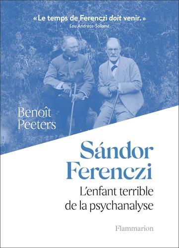 Sándor Ferenczi. L'enfant terrible de la psychanalyse
