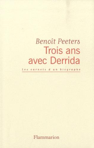 Trois ans avec Derrida. Les carnets d'un biographe