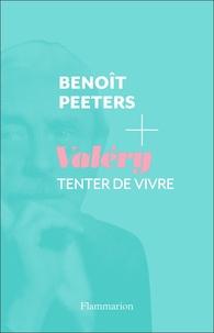 Benoît Peeters - Valéry - Tenter de vivre.