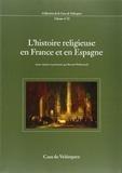 Benoît Pellistrandi et Yves-Marie Hilaire - L'histoire religieuse en France et en Espagne.
