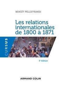 Benoît Pellistrandi - Les relations internationales de 1800 à 1871.