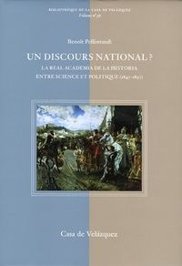 Benoît Pellistrandi - Un discours national ? - La Real Academia de la Historia entre science et politique (1847-1897).