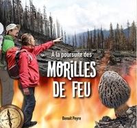 Benoît Peyre - A la poursuite des morilles de feu.