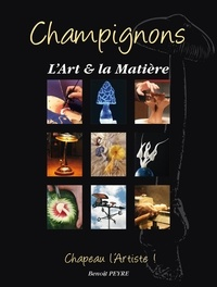 Benoît Peyre - Champignons, l'art et la matière - Chapeau l'artiste !.