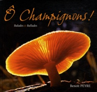 Benoît Peyre - Ô champignons ! - Balades & Ballades.