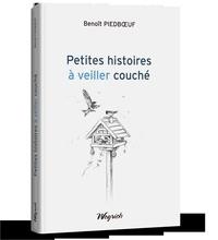 Benoît Piedboeuf et Yves Piedboeuf - Petites histoires à s'éveiller couché.