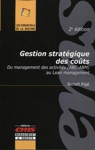 Gestion stratégique des coûts- Du management des activités (ABC-ABM) au Lean management - Benoît Pigé |