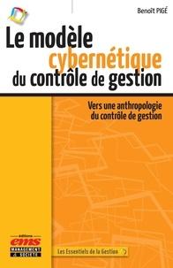 Epub books télécharger rapidshare Le modèle cybernétique du contrôle de gestion  - Vers une anthropologie du contrôle de gestion DJVU PDF par Benoît Pigé 9782376873419