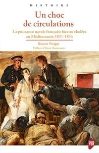 Benoît Pouget - Un choc de circulation - La puissance navale française face au choléra en Méditerranée, 1831-1856.