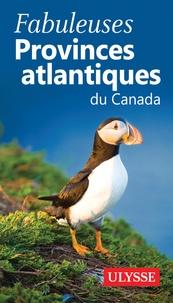 Benoît Prieur - Fabuleuses Provinces atlantiques du Canada.
