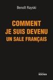 Benoît Rayski - Comment je suis devenu un sale Français - Bref itinéraire d'un Juif polonais né en France.