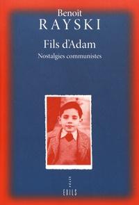 Benoît Rayski - Fils d'Adam - Nostalgies communistes.