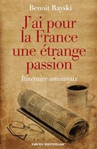 Benoît Rayski - J'ai pour la France une étrange passion - Itinéraire amoureux.